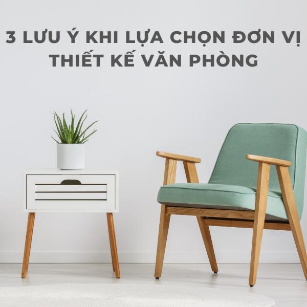 3 LƯU Ý KHI LỰA CHỌN ĐƠN VỊ THIẾT KẾ VĂN PHÒNG
