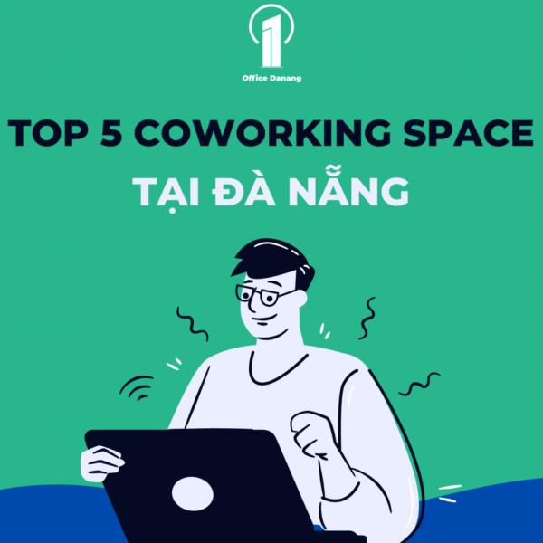 Top 5 Coworking Space có dịch vụ tốt tại Đà Nẵng