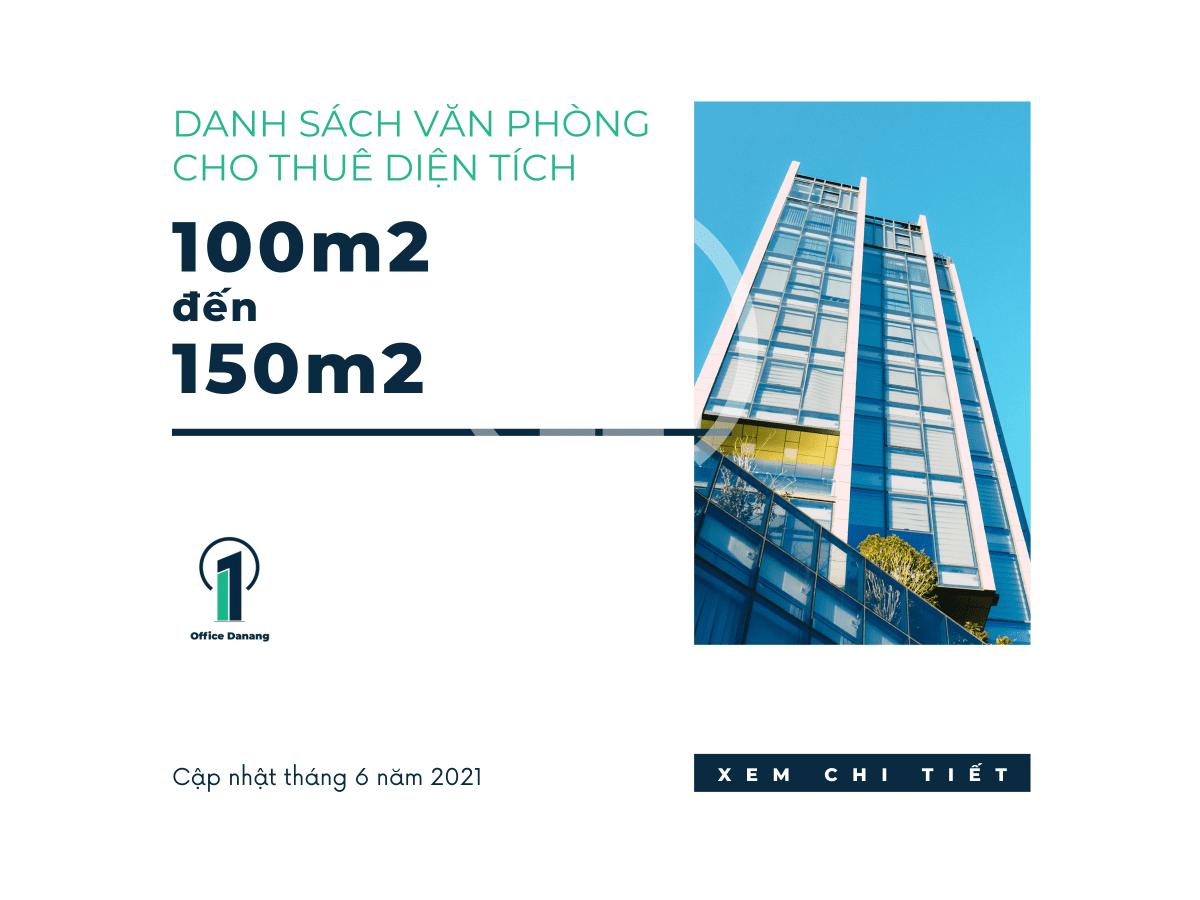 DANH SÁCH VĂN PHÒNG CHO THUÊ DIỆN TÍCH 100m2-150m2 THÁNG 6/2021