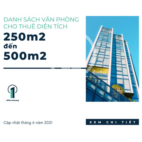 DANH SÁCH VĂN PHÒNG CHO THUÊ DIỆN TÍCH 250m2-500m2 CẬP NHẬT THÁNG 06/2021